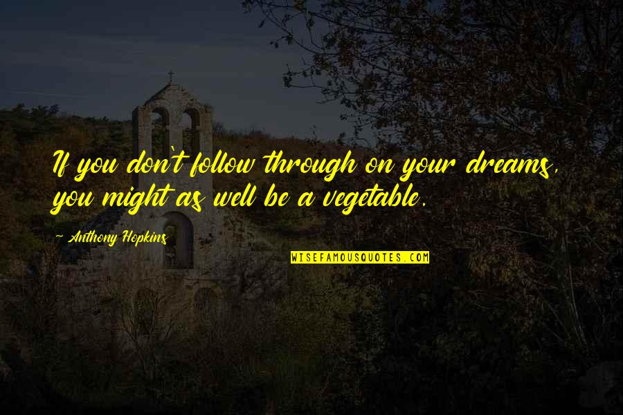Follow Through Quotes By Anthony Hopkins: If you don't follow through on your dreams,