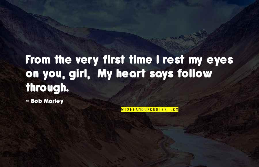Follow Through Quotes By Bob Marley: From the very first time I rest my
