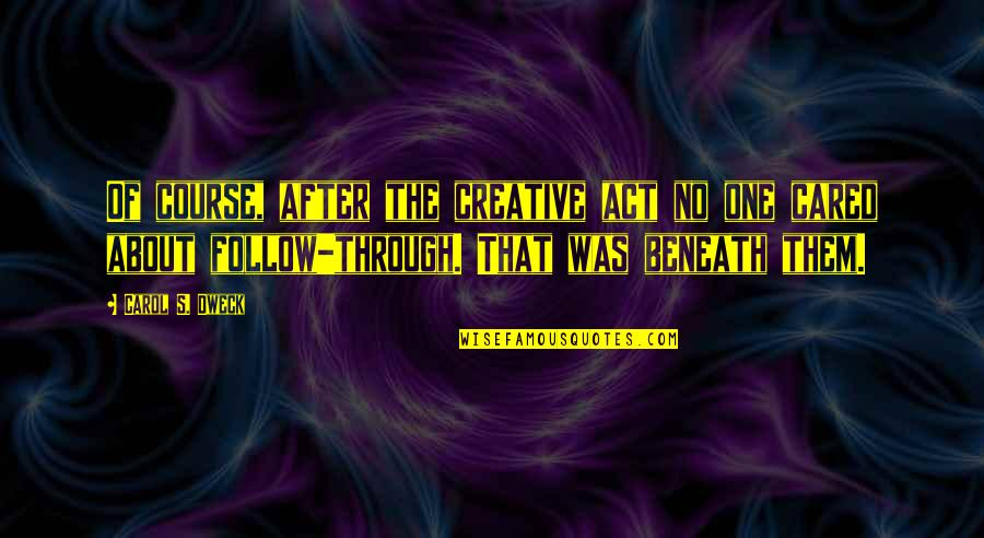 Follow Through Quotes By Carol S. Dweck: Of course, after the creative act no one