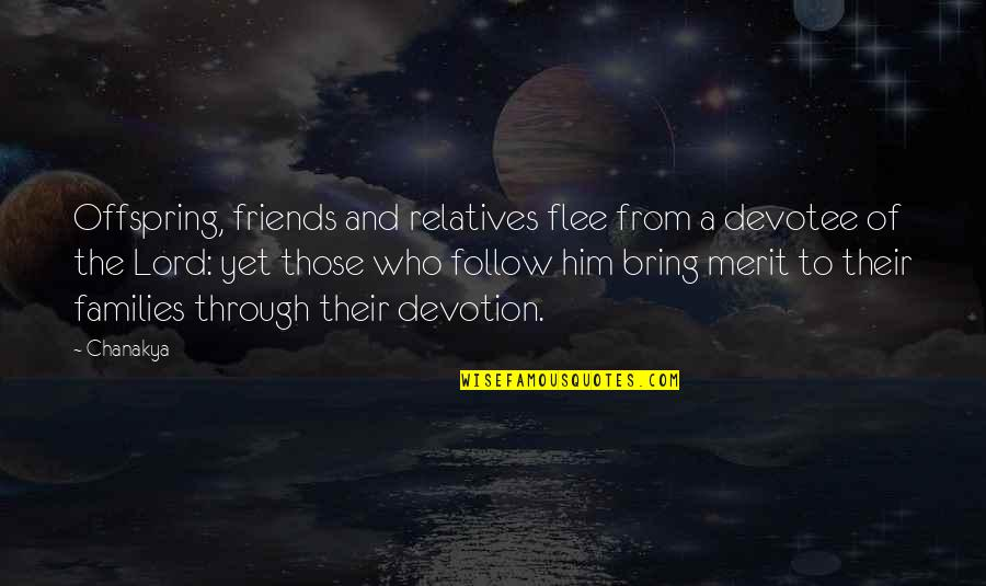 Follow Through Quotes By Chanakya: Offspring, friends and relatives flee from a devotee