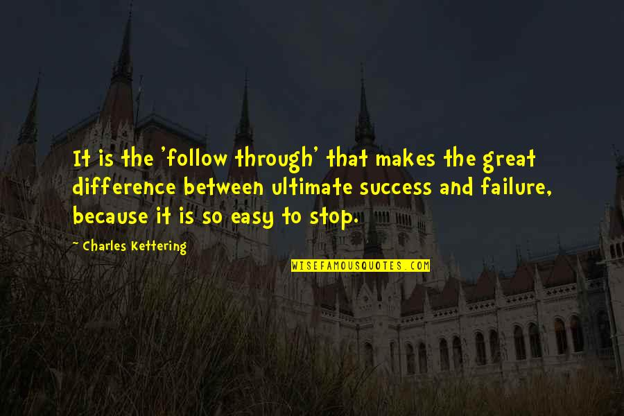 Follow Through Quotes By Charles Kettering: It is the 'follow through' that makes the