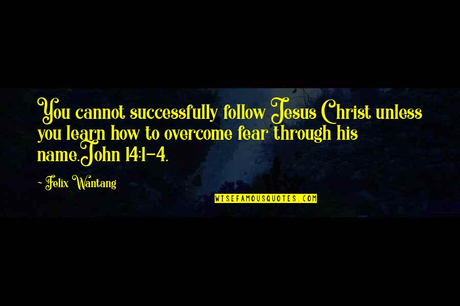 Follow Through Quotes By Felix Wantang: You cannot successfully follow Jesus Christ unless you