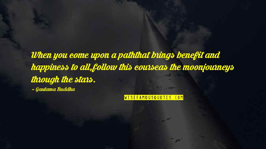Follow Through Quotes By Gautama Buddha: When you come upon a paththat brings benefit