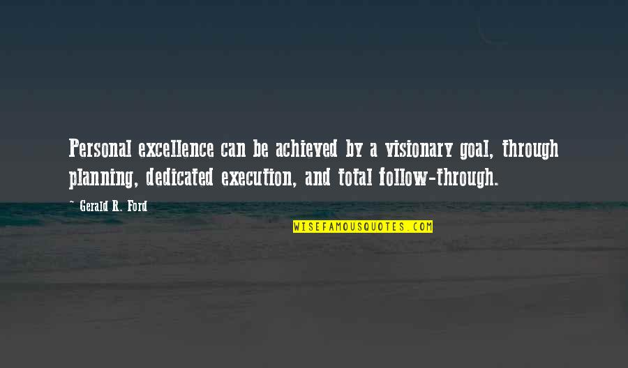 Follow Through Quotes By Gerald R. Ford: Personal excellence can be achieved by a visionary