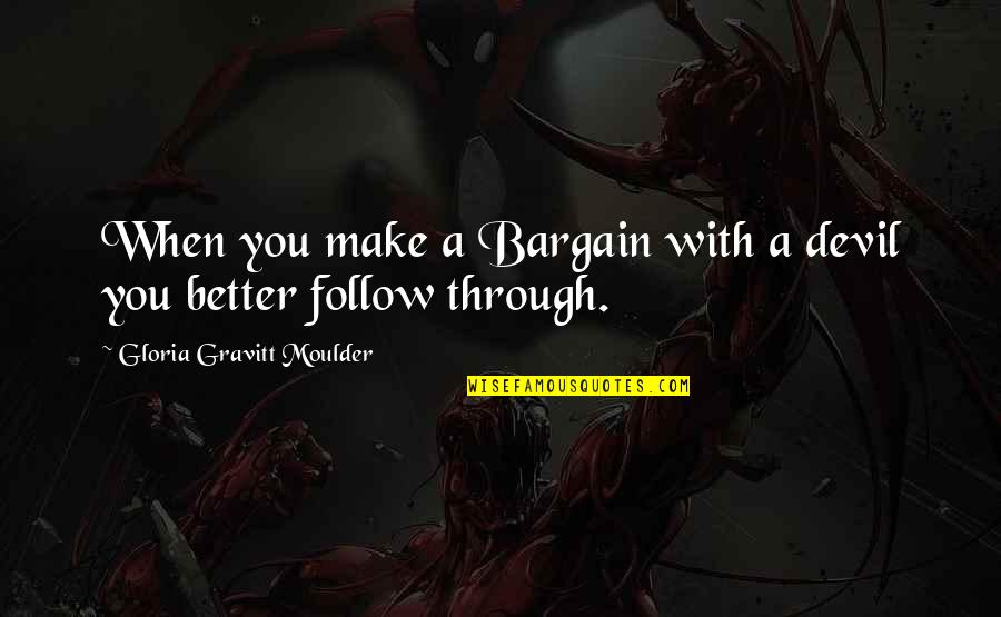 Follow Through Quotes By Gloria Gravitt Moulder: When you make a Bargain with a devil
