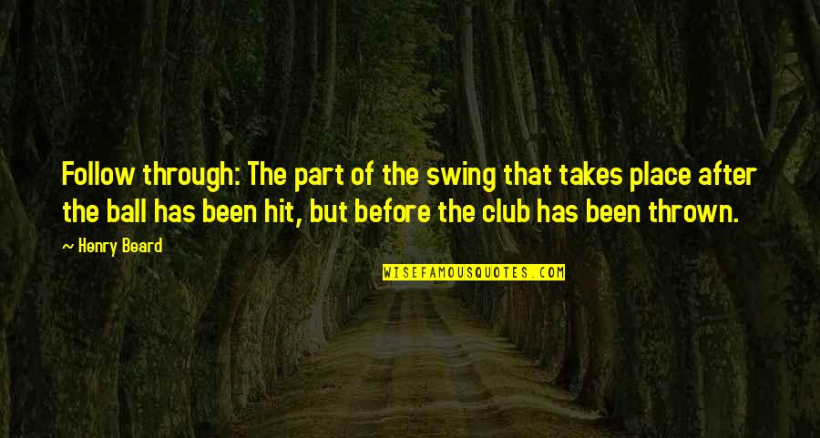 Follow Through Quotes By Henry Beard: Follow through: The part of the swing that