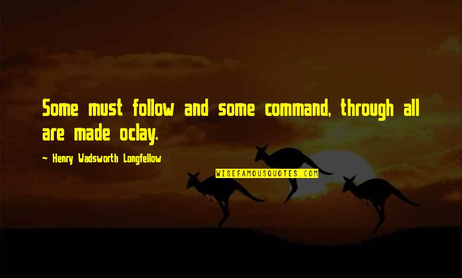 Follow Through Quotes By Henry Wadsworth Longfellow: Some must follow and some command, through all