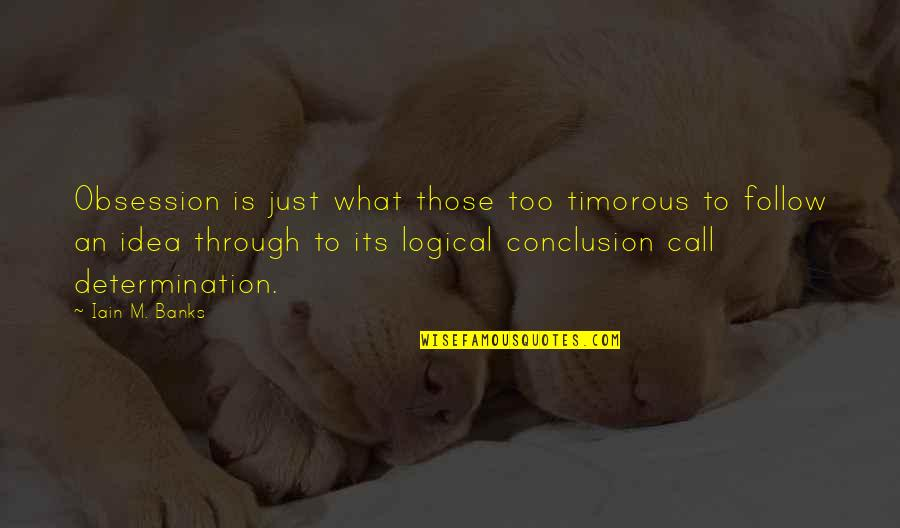Follow Through Quotes By Iain M. Banks: Obsession is just what those too timorous to
