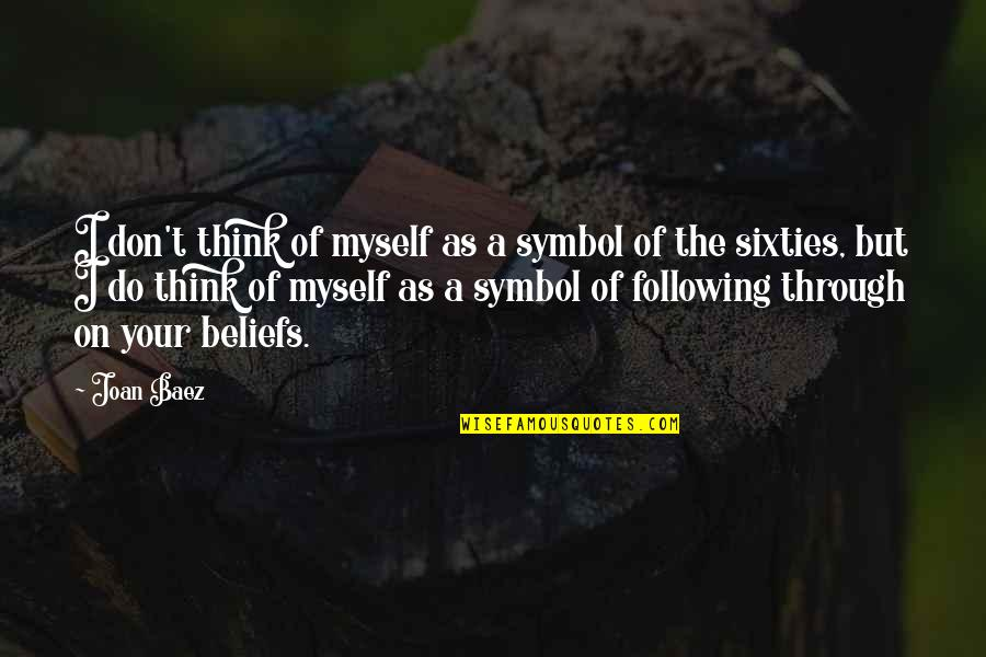 Follow Through Quotes By Joan Baez: I don't think of myself as a symbol