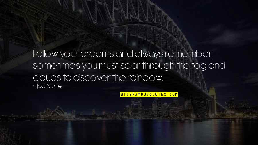 Follow Through Quotes By Jodi Stone: Follow your dreams and always remember, sometimes you