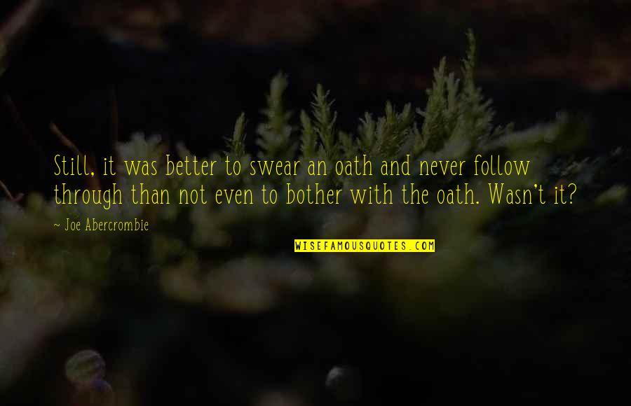 Follow Through Quotes By Joe Abercrombie: Still, it was better to swear an oath