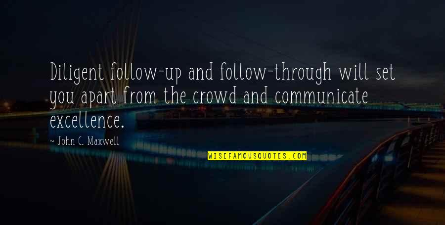 Follow Through Quotes By John C. Maxwell: Diligent follow-up and follow-through will set you apart