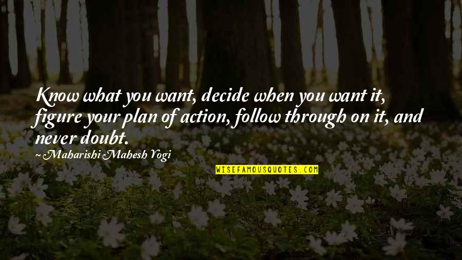 Follow Through Quotes By Maharishi Mahesh Yogi: Know what you want, decide when you want