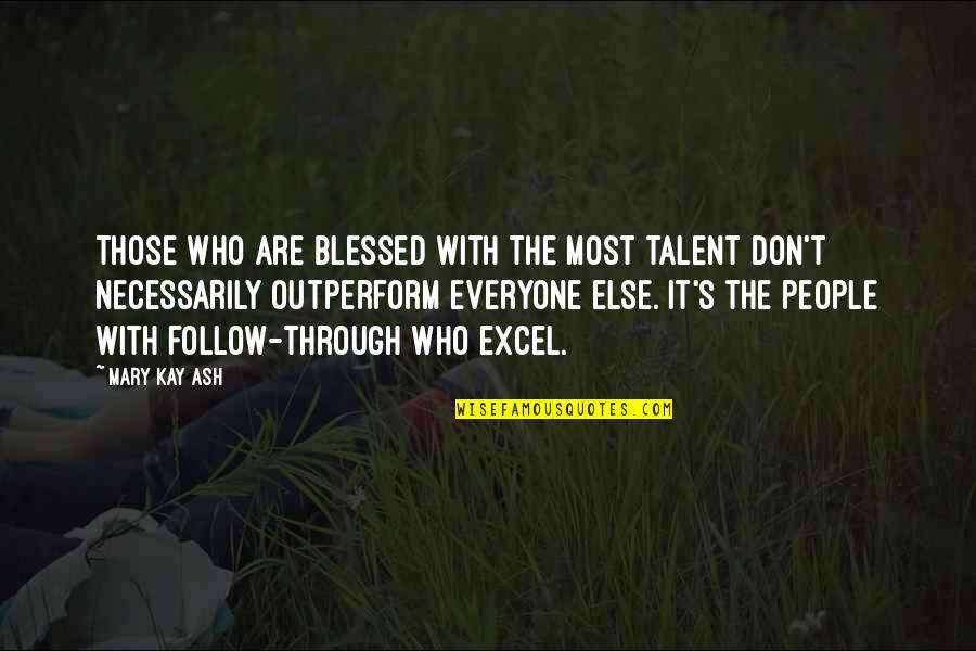 Follow Through Quotes By Mary Kay Ash: Those who are blessed with the most talent
