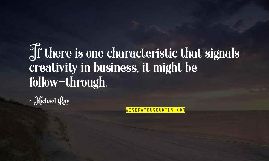 Follow Through Quotes By Michael Ray: If there is one characteristic that signals creativity
