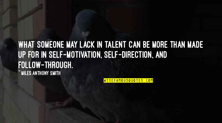 Follow Through Quotes By Miles Anthony Smith: What someone may lack in talent can be
