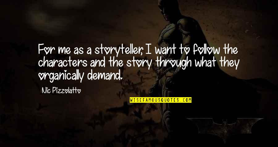 Follow Through Quotes By Nic Pizzolatto: For me as a storyteller, I want to