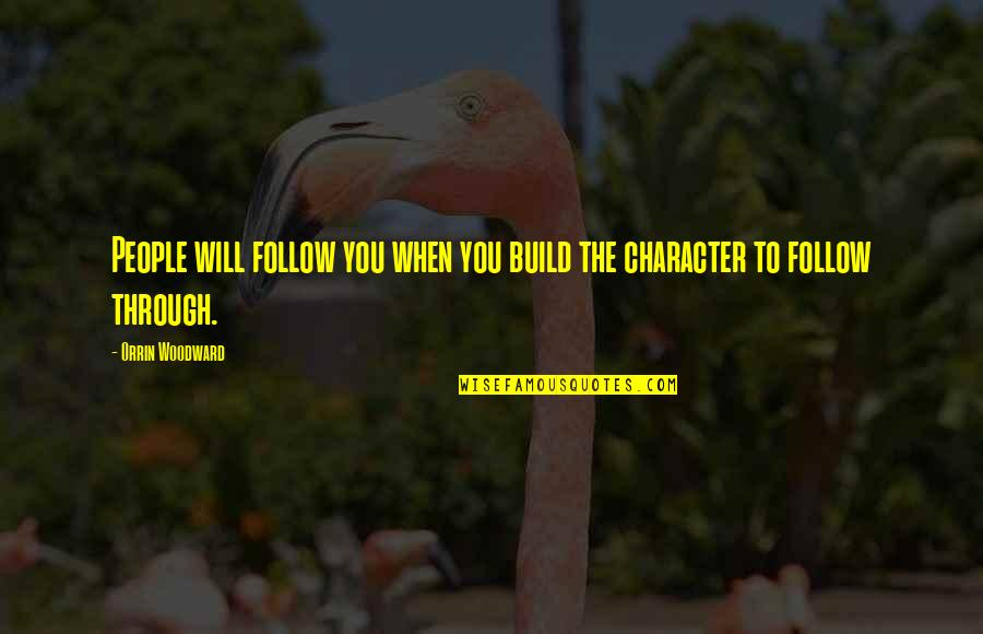 Follow Through Quotes By Orrin Woodward: People will follow you when you build the