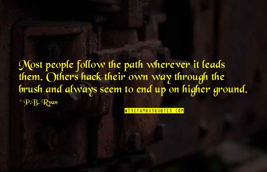 Follow Through Quotes By P.B. Ryan: Most people follow the path wherever it leads