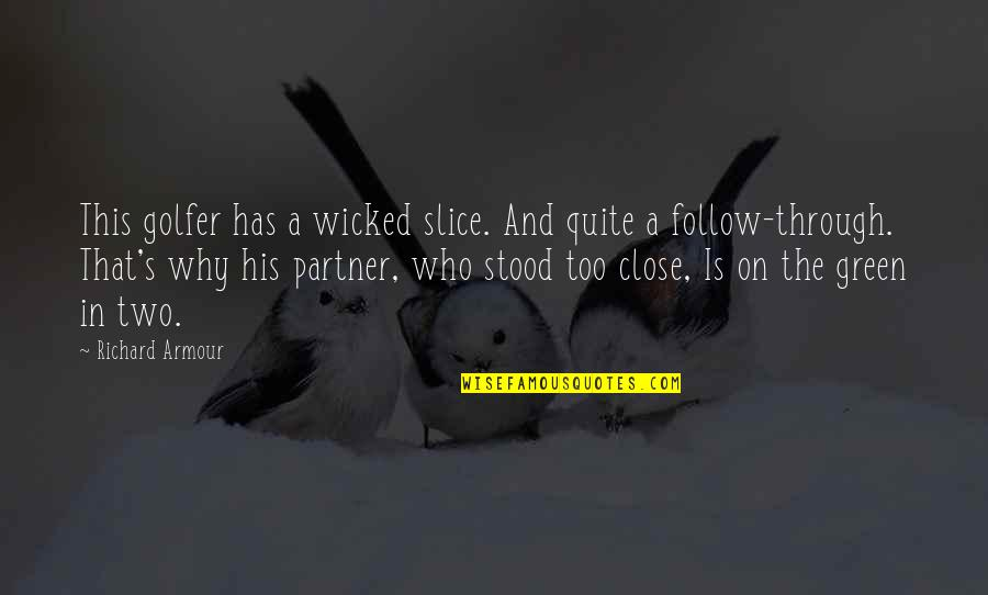 Follow Through Quotes By Richard Armour: This golfer has a wicked slice. And quite
