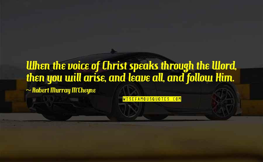 Follow Through Quotes By Robert Murray M'Cheyne: When the voice of Christ speaks through the