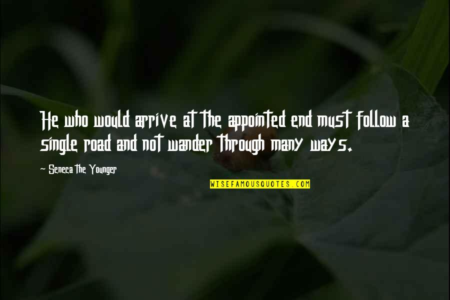 Follow Through Quotes By Seneca The Younger: He who would arrive at the appointed end