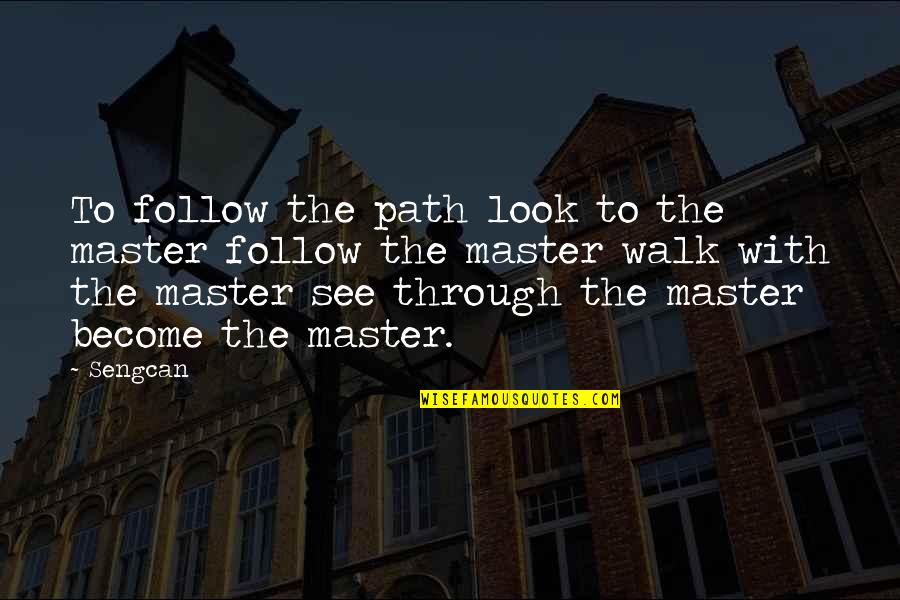 Follow Through Quotes By Sengcan: To follow the path look to the master