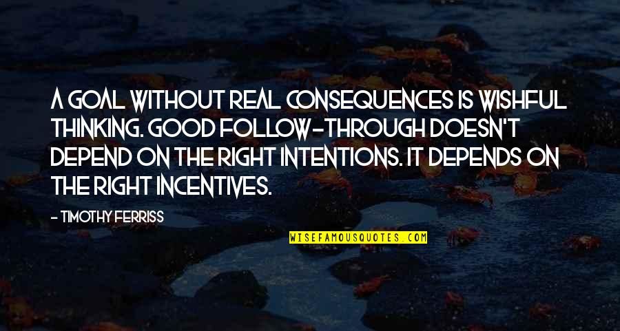Follow Through Quotes By Timothy Ferriss: A goal without real consequences is wishful thinking.