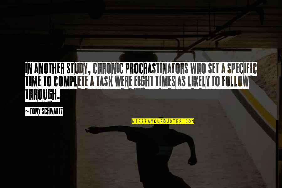 Follow Through Quotes By Tony Schwartz: In another study, chronic procrastinators who set a