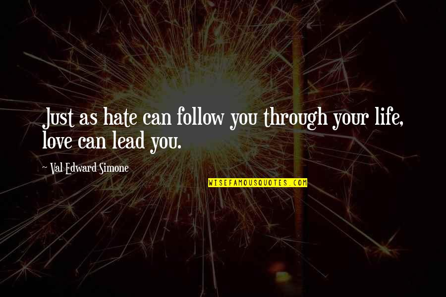 Follow Through Quotes By Val Edward Simone: Just as hate can follow you through your