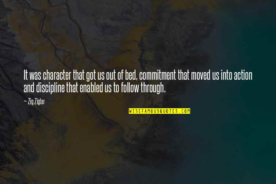 Follow Through Quotes By Zig Ziglar: It was character that got us out of