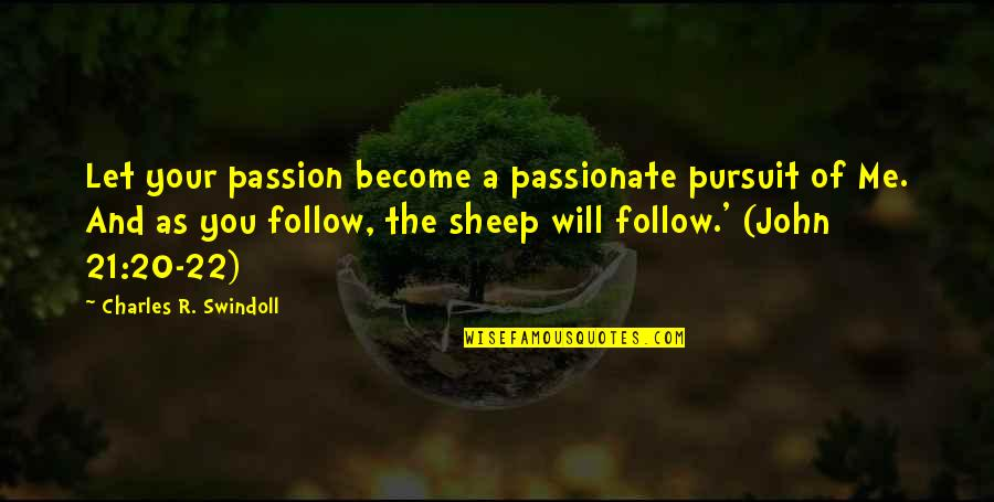 Follow Your Passion Quotes By Charles R. Swindoll: Let your passion become a passionate pursuit of