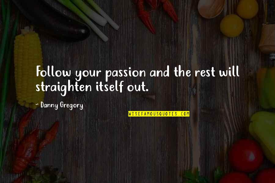Follow Your Passion Quotes By Danny Gregory: Follow your passion and the rest will straighten