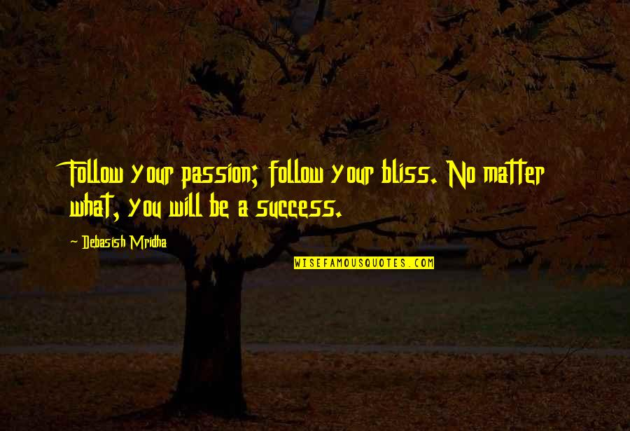 Follow Your Passion Quotes By Debasish Mridha: Follow your passion; follow your bliss. No matter