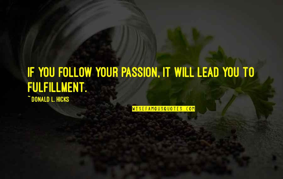 Follow Your Passion Quotes By Donald L. Hicks: If you follow your passion, it will lead