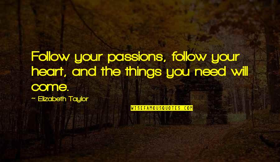 Follow Your Passion Quotes By Elizabeth Taylor: Follow your passions, follow your heart, and the