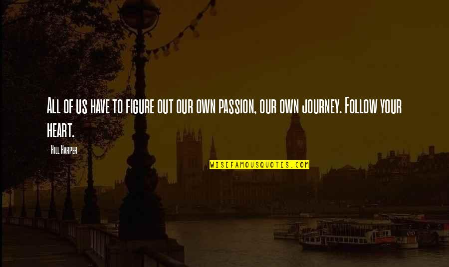 Follow Your Passion Quotes By Hill Harper: All of us have to figure out our