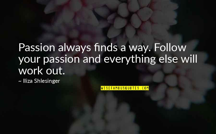 Follow Your Passion Quotes By Iliza Shlesinger: Passion always finds a way. Follow your passion