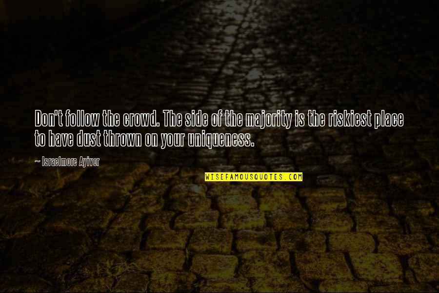 Follow Your Passion Quotes By Israelmore Ayivor: Don't follow the crowd. The side of the