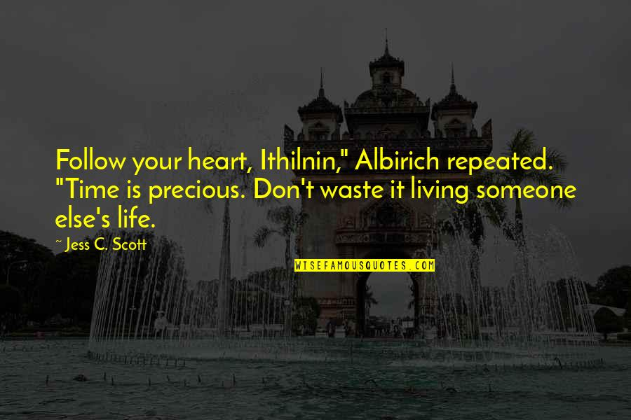 """Follow Your Passion Quotes By Jess C. Scott: Follow your heart, Ithilnin,"""" Albirich repeated. """"Time is"""