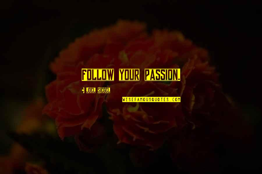 Follow Your Passion Quotes By Joel Siegel: Follow your passion.