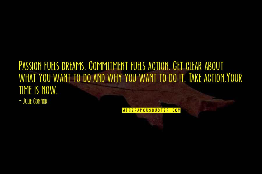 Follow Your Passion Quotes By Julie Connor: Passion fuels dreams. Commitment fuels action. Get clear