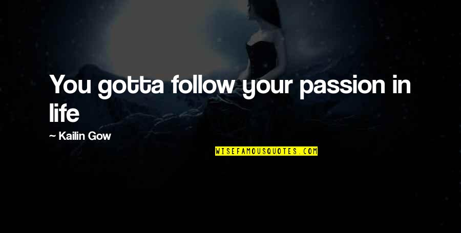 Follow Your Passion Quotes By Kailin Gow: You gotta follow your passion in life