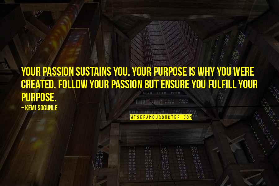 Follow Your Passion Quotes By Kemi Sogunle: Your passion sustains you. Your purpose is why