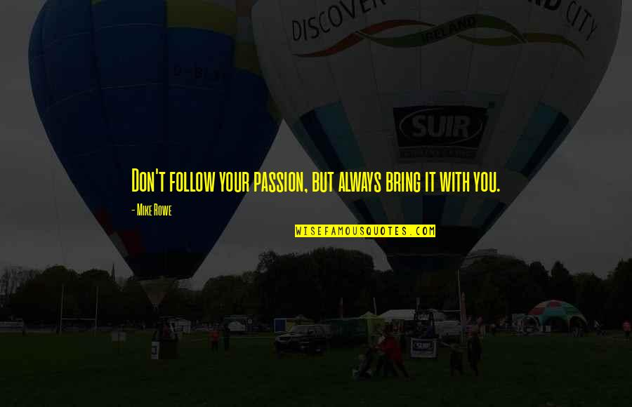 Follow Your Passion Quotes By Mike Rowe: Don't follow your passion, but always bring it