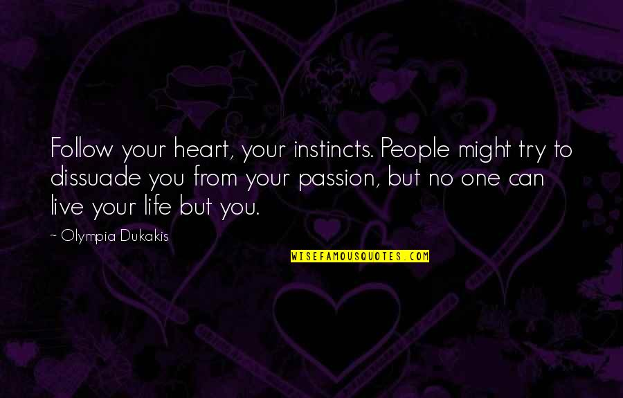 Follow Your Passion Quotes By Olympia Dukakis: Follow your heart, your instincts. People might try