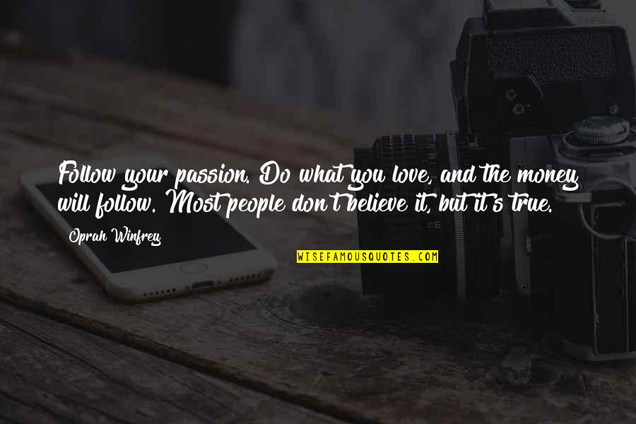 Follow Your Passion Quotes By Oprah Winfrey: Follow your passion. Do what you love, and