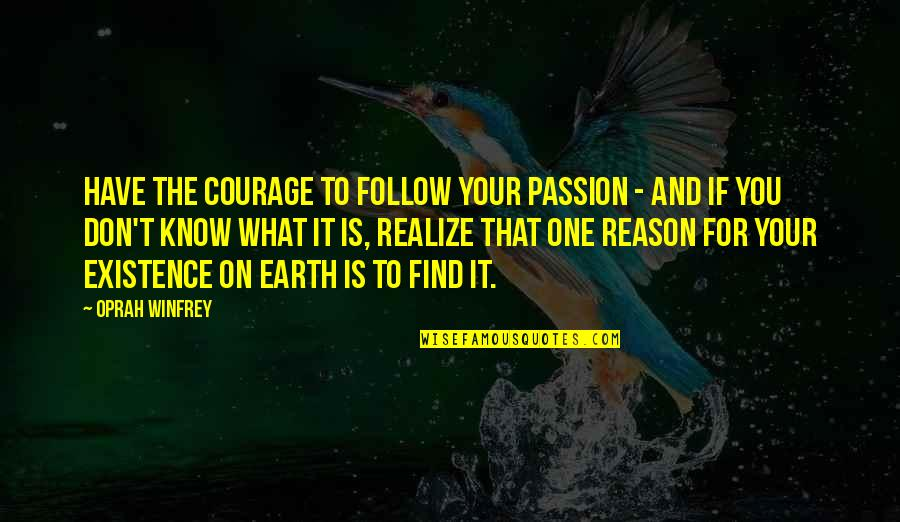 Follow Your Passion Quotes By Oprah Winfrey: Have the courage to follow your passion -