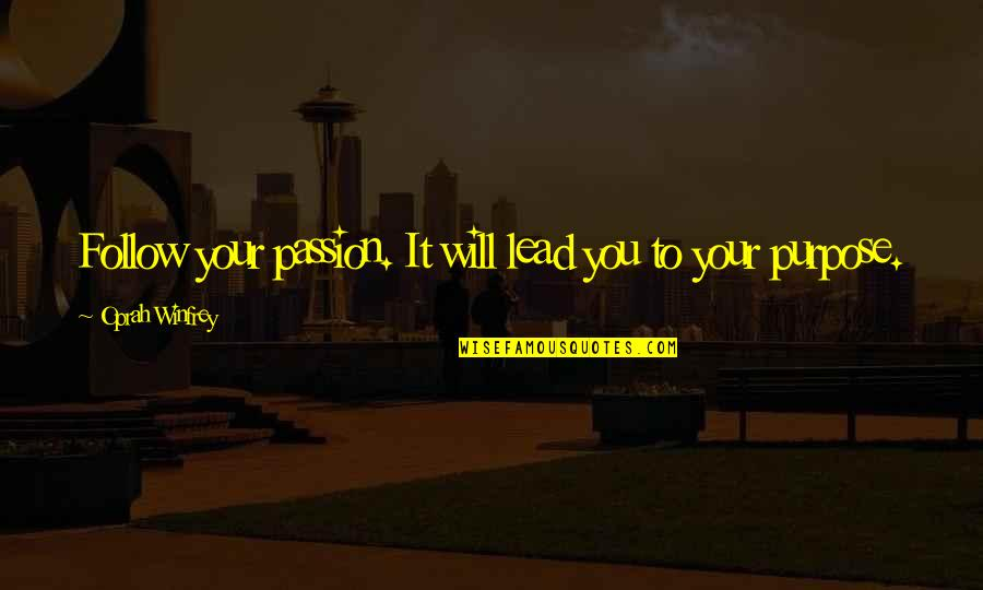 Follow Your Passion Quotes By Oprah Winfrey: Follow your passion. It will lead you to
