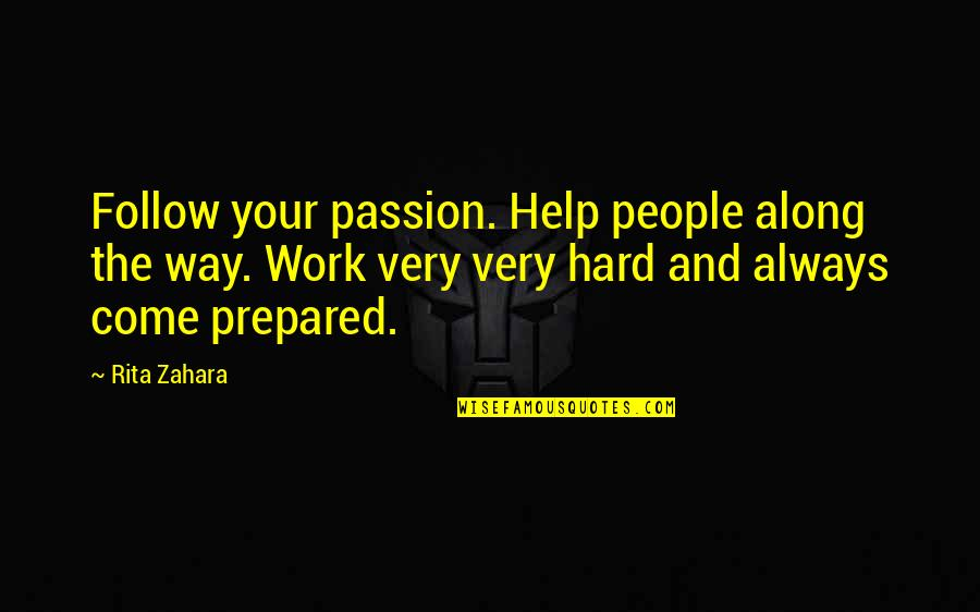 Follow Your Passion Quotes By Rita Zahara: Follow your passion. Help people along the way.